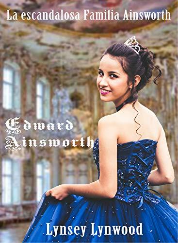 Edward Ainsworth (La escandalosa familia Ainsworth 1) de Lynsey Lynwood