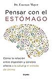 Pensar con el estómago: Cómo la relación entre digestión y cerebro afecta a la salud y el estado de ánimo (Autoayuda y superación)