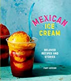 Mexican Ice Cream: Beloved Recipes and Stories [A Cookbook]