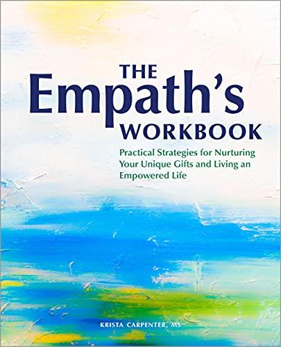 The Empath's Workbook: Practical Strategies for Nurturing...