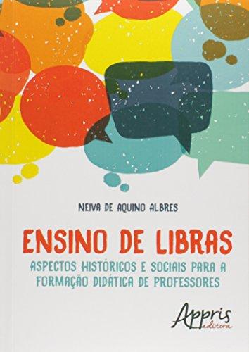 Ensino de Libras. Aspectos Históricos e Sociais Para a Formação Didática de Professores