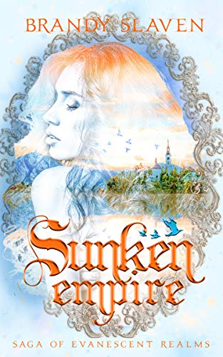 Sunken Empire (Saga of Evanescent Realms Book 1) by [Brandy Slaven]