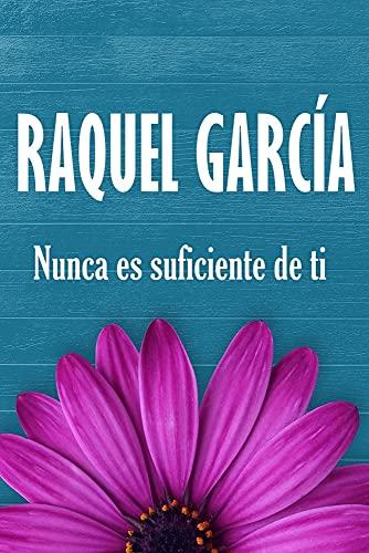 Nunca es suficiente de ti de Raquel García