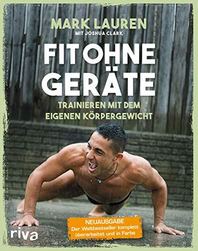 Fit ohne Geräte: Trainieren mit dem eigenen Körpergewicht – Neuausgabe: Der Weltbestseller komplett...