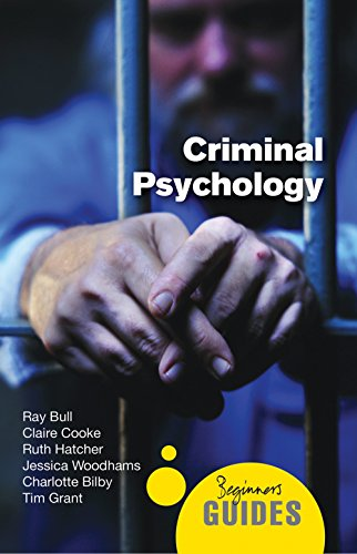 Criminal Psychology: A Beginner's Guide (Beginner's Guides)