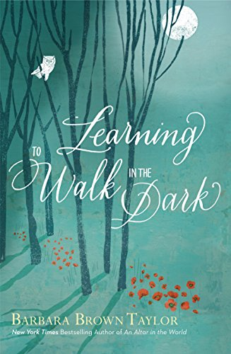 Learning to Walk in the Dark by [Barbara Brown Taylor]