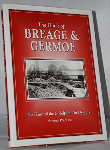 The Book of Breage and Germoe: The Heart of the Godolphin Tin Dynasty (Halsgrove Community History)