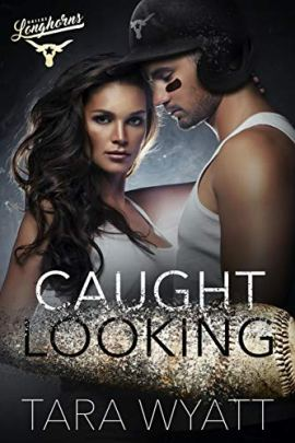 Caught Looking: A Forbidden Love Baseball Romance (Dallas Longhorns Book 3) by [Tara Wyatt]