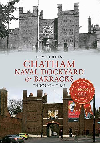 Chatham Naval Dockyard & Barracks Through Time