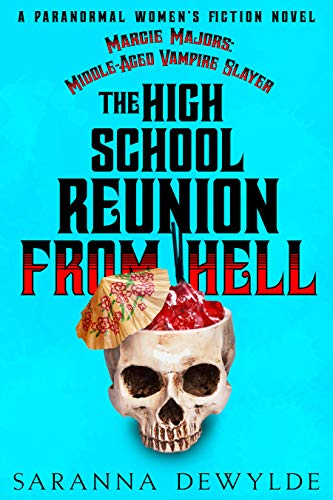 The High School Reunion From Hell (Margie Majors: Middle-Aged Vampire Slayer Book 1) by [Saranna DeWylde]