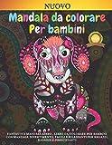 Mandala da colorare Per bambini: Fantastici mandala Libro , Libro da colorare per bambini con Mandala divertimento, facili e rilassanti per ragazzi, ragazze e principianti