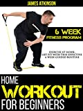 Home Workout For Beginners: Exercise At Home, Get Fit With This Effective 6 Week Guided Routine (Home Workout & Weight Loss Success Book 5)