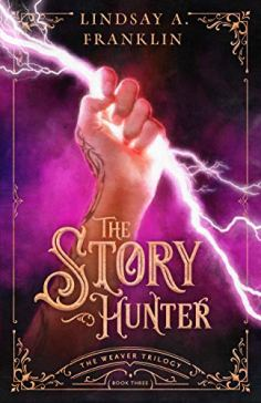 The Story Hunter (The Weaver Trilogy Book 3) by [Lindsay A. Franklin]