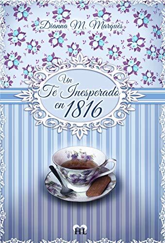 Un te inesperado en 1816 de Dianna M. Marques