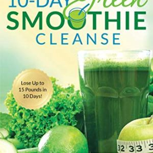 10-Day Green Smoothie Cleanse: Lose Up to 15 Pounds in 10 Days! 1