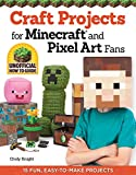 Craft Projects for Minecraft and Pixel Art Fans: 15 Fun, Easy to Make Projects