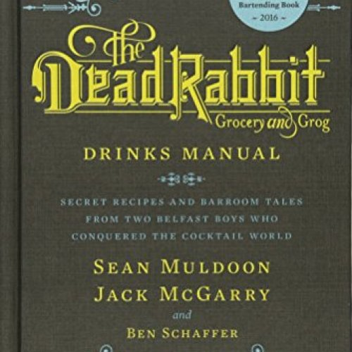 The Dead Rabbit Drinks Manual: Secret Recipes and Barroom Tales