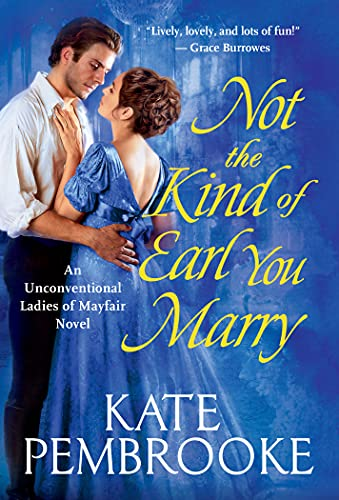 Not the Kind of Earl You Marry (The Unconventional Ladies of Mayfair Book 1) by [Kate Pembrooke]