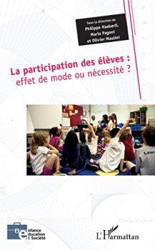 La participation des élèves: effet de mode ou nécessité ? (Enfance éducation et société)