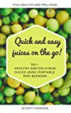 Quick and easy juices on the go!: 50++ healthy and delicious juices using...