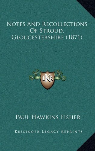 Notes and Recollections of Stroud, Gloucestershire (1871) Hardback