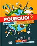Pourquoi ? quand ? comment ? (coll. Encyclopédie): 1000 QUESTIONS RÉPONSES POUR TOUT...