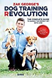 Zak George's Dog Training Revolution: The Complete Guide to Raising the Perfect...