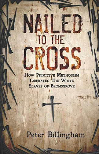 Nailed To The Cross: How Primitive Methodism Liberated The White Slaves of Bromsgrove