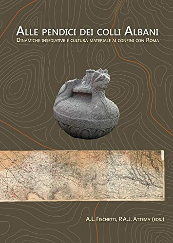 Alle Pendici Dei Colli Albani / on the Slopes of the Alban Hills: Dinamiche Insediative E Cultura Materiale Ai Confini Con Roma / Settlement Dynamics and Material Culture on the Confines of Rome: 35