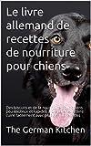 Le livre allemand de recettes de nourriture pour chiens: Des biscuits et de...