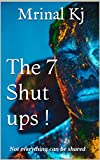 The 7 Shut ups !: Not everything can be shared