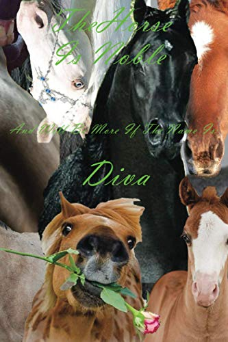 The Horse Is Noble And Will Be More If The Name Is: Diva- Notebook/Journal With Design and...
