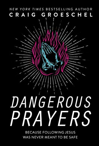 Dangerous Prayers: Because Following Jesus Was Never Meant...