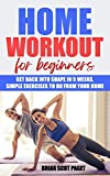Home Workout for Beginners: Get Back into Shape in 5 Weeks, Simple Exercises to Do from Your Home