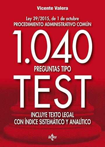 1040 preguntas tipo test: Ley 39/2015, de 1 de octubre Procedimiento administrativo común. Incluye