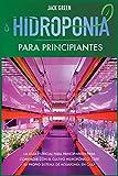 Hidroponia para Principiantes: La gua esencial para principiantes para comenzar con el cultivo hidropnico. Cree su propio sistema de acuapona en casa. (1) (Hydroponics)