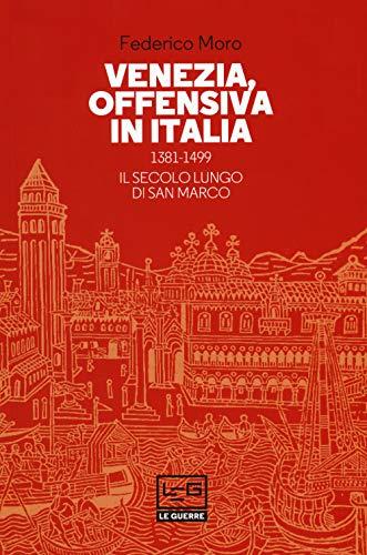 Venezia, offensiva in Italia. 1381-1499. Il secolo lungo di San Marco