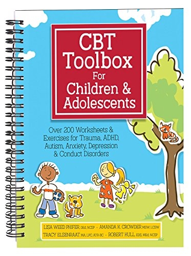 Capstone Toolbox for Children and Adolescents: Over 220 Worksheets & Exercises for Trauma, ADHD, Autism, Anxiety, Depression & Conduct Disorders