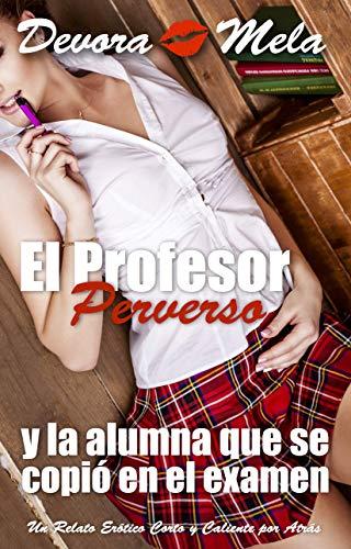 El Profesor Perverso y la Alumna que se Copió en el Examen de Devora Mela