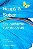Happy & Sober: Recovery From Alcoholism: A Guided Journal For Recovery, Created By A Former Alcoholic (Sober Journal)