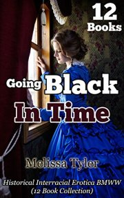 Going Black In Time: Historical Interracial Erotica BMWW (12 Book Collection) by [Melissa Tyler]
