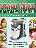 Complete Stand Mixer Ice Cream Maker Cookbook: 200 Unique Frozen Treats and Easy Desserts Recipes that Sweeet Your Tooth