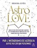 Astrolove : Mieux se connaître grâce à l'astrologie pour une vie amoureuse épanouie...