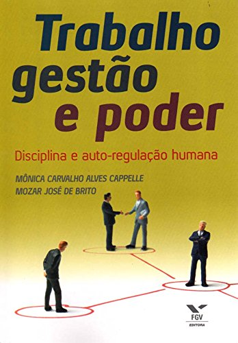 Trabalho, Gestão e Poder. Disciplina e Auto regulação Humana