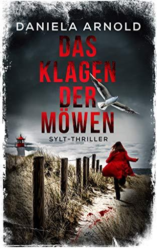 Das Klagen der Möwen: Sylt-Thriller von [Daniela  Arnold]