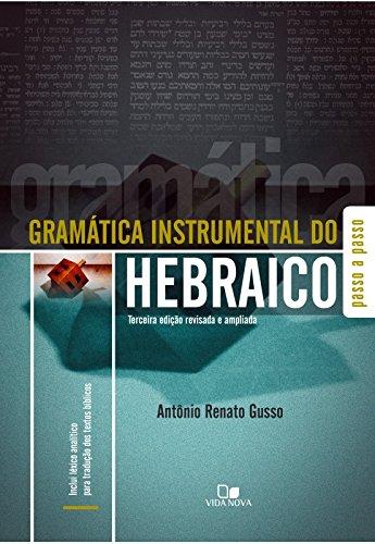 Gramática Instrumental do Hebraico (+ Léxico Analítico Para Tradução dos Textos Bíblicos)