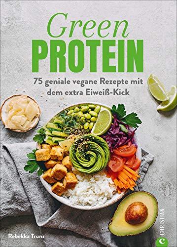 Kochbuch: Green Protein. 75 geniale vegane Rezepte mit Linsen, Erbsen, Bohnen und Co. für den...