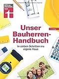 Unser Bauherren-Handbuch: Checklisten, Musterrechnungen und konkrete Planungshilfen - Immobiliensuche - Finanzierung - Rechte   von Stiftung Warentest