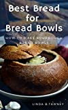 Best Bread For Bread Bowls: How To Make Sourdough Bread Bowls