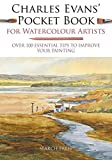 Charles Evans' Pocket Book for Watercolour Artists: Over 100 Essential Tips...